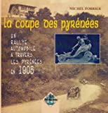 La Coupe des Pyrnes : Un rallye automobile  travers les Pyrnes en 1905