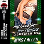 My Cock in Her Panties: A Barely Legal Sex Short: Caught in the Act, Book 3   Missy Allen