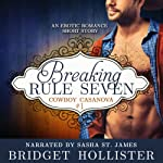 Breaking Rule Seven: Cowboy Casanova, Book 1 (       UNABRIDGED) by Bridget Hollister Narrated by Sasha St. James