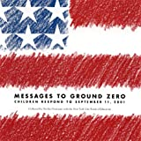 img - for Messages to Ground Zero: Children Respond to September 11, 2001 book / textbook / text book