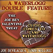 A Waterlogg Double Feature: 'The Joe Bev Valentine Treat' & The Comedy-O-Rama Hour Valentine Special 'Cupid Comes to Camp Waterlogg' | [Joe Bevilacqua]