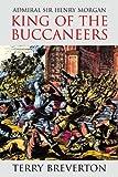 Admiral Sir Henry Morgan: King of the Buccaneers