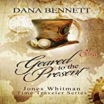Geared to the Present: Jones Whitman Time Traveler Series | Dana Bennett