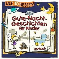 Die 30 besten Gute-Nacht-Geschichten für Kinder Hörbuch von Florian Lamp, Marco Sumfleth Gesprochen von: Jodie Ahlborn, Robert Missler