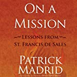 On a Mission: Lessons from St. Francis de Sales | Patrick Madrid