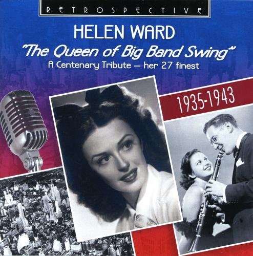 The Queen of Big Band Swing - Her 27 Finest by HELEN WARD