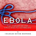 Ebola: The History of the Virus and Its Outbreaks Audiobook by  Charles River Editors Narrated by Steve Rausch