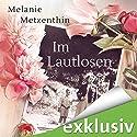 Im Lautlosen Hörbuch von Melanie Metzenthin Gesprochen von: Wolfgang Riehm
