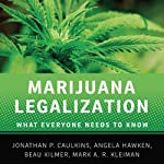 Marijuana Legalization: What Everyone Needs to Know  | Mark A. R. Kleiman,Jonathan P. Caulkins,Angela Hawken,Beau Kilmer