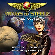 Wings of Steele: Dark Cover, Book 4 Audiobook by Jeffrey J Burger Narrated by Kevin Clay