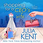 Shopping for a CEO's Wife: Shopping for a Billionaire, Book 12 | Julia Kent