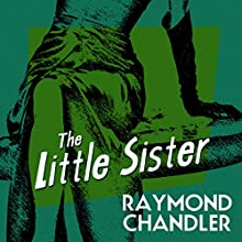 The Little Sister (       UNABRIDGED) by Raymond Chandler Narrated by Ray Porter