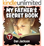 Children Book: MY FATHER'S SECRET BOOK (Adorable, Bedtime Story Book for Parents and Kids Before BEDTIME , Ages 4-12)