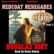 Redcoat Renegades: Kit Carson, Book 3 Audiobook by Douglas Hirt Narrated by Rusty Nelson