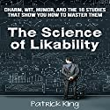 The Science of Likability: Charm, Wit, Humor, and the 16 Studies That Show You How to Master Them (       UNABRIDGED) by Patrick King Narrated by Joe Hempel