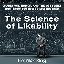 The Science of Likability: Charm, Wit, Humor, and the 16 Studies That Show You How to Master Them Audiobook by Patrick King Narrated by Joe Hempel