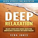 Deep Relaxation: Relieve Stress with Guided Meditation, Mindfulness Exercises and Guided Imagery via Beach Hypnosis and Meditation Audiobook by Vera Jones Narrated by Chloe Rice