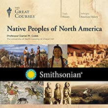 Native Peoples of North America Lecture Auteur(s) :  The Great Courses Narrateur(s) : Professor Daniel M. Cobb
