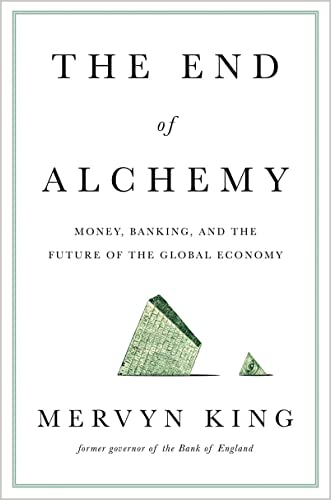 The End of Alchemy: Money, Banking, and the Future of the Global Economy written by Mervyn King