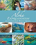 img - for Aloha Expressionism by Contemporary Hawaii Artists by Tiffany DeEtte Shafto (2015-09-12) book / textbook / text book