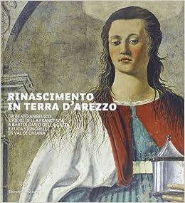 Rinascimento in terra d'Arezzo: Da Beato Angelico e Piero