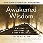 Awakened Wisdom: A Guide to Reclaiming Your Brilliance | Patrick J. Ryan