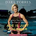 Age is Just a Number: Achieve Your Dreams At Any Stage In Your Life (       UNABRIDGED) by Elizabeth Weil, Dara Torres Narrated by Rebecca Lowman