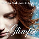 Glimpse (       UNABRIDGED) by Stacey Wallace Benefiel Narrated by Martha Lee