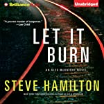 Let It Burn: Alex McKnight, Book 10 (       UNABRIDGED) by Steve Hamilton Narrated by Dan John Miller