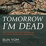 Tomorrow I'm Dead: How a 17-Year-Old Killing Field Survivor Became the Cambodian Freedom Army's Greatest Soldier | Bun Yom