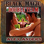 Black Magic Double Team: An Interracial M-M-F Menage | Alex Anders
