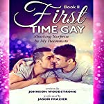 First Time Gay: Shocking Surprise by My Roommate: Gay Romance, Bisexual Romance, Book 2 | Johnson Woodstrong