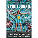 Spirit Junkie: A Radical Road to Self-Love and Miracles Hörbuch von Gabrielle Bernstein Gesprochen von: Gabrielle Bernstein
