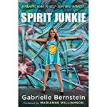 Spirit Junkie: A Radical Road to Self-Love and Miracles | Gabrielle Bernstein