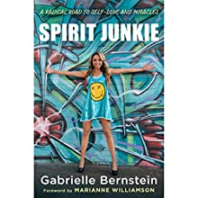 Spirit Junkie: A Radical Road to Self-Love and Miracles Audiobook by Gabrielle Bernstein Narrated by Gabrielle Bernstein