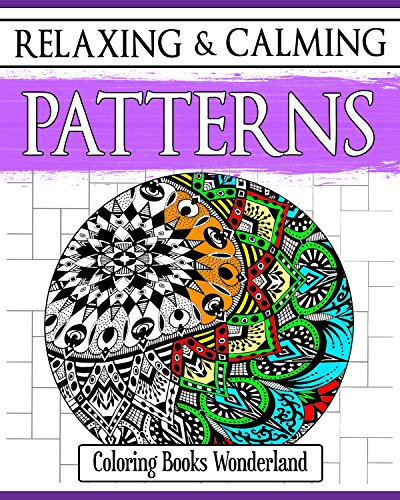 Relaxing and Calming Patterns - Coloring Books For Grownups (Coloring Books For Adults Book 5) PDF