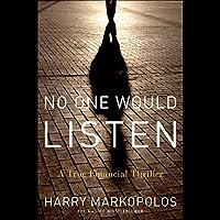 No One Would Listen: A True Financial Thriller (       UNABRIDGED) by Harry Markopolos Narrated by Scott Brick, Harry Markopolos, Frank Casey, Neil Chelo, David Kotz, Gaytri Kachroo, Michael Ocrant