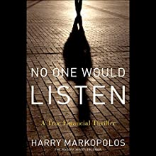 No One Would Listen: A True Financial Thriller Audiobook by Harry Markopolos Narrated by Harry Markopolos, Scott Brick, Frank Casey, Neil Chelo, David Kotz, Gaytri Kachroo, Michael Ocrant