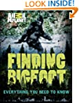 Finding Bigfoot: Everything You Need...