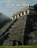 img - for The Most Famous Cities of the Maya: The History of Chich n Itz , Tikal, Mayap n, and Uxmal book / textbook / text book