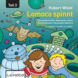 Lomoco spinnt: Die galaktischen Abenteuer eines himmelblauen Haushaltsroboters - Teil 3: [Lomoco Spins: The Galactic Adventures of a Sky-Blue Household Robot - Part 3] | [Hubert Wiest]