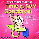 Childrens book: Time To Say Goodbye: The bible of pacifier weaning! An interactive childrens book for preschool kids, with three amusing endings) (Truthy Ruthy series) Best summer reading for kids
