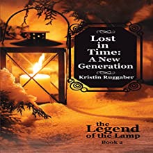 Lost in Time: A New Generation: Legend of the Lamp, Book 2 Audiobook by Kristin Ruggaber Narrated by Jeffrey A. Hering