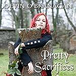 Pretty Sacrifices: Legend of Glory, Book 2 | Devin O'Branagan
