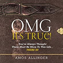 OMG It's True!: You've Always Known There Must Be More to This Life...There Is! Audiobook by Amos Allinger Narrated by Ryan Sitzberger