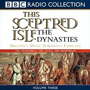 This Sceptred Isle: The Dynasties, Volume 3 Audiobook