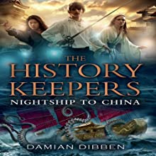 The History Keepers: Nightship to China (       UNABRIDGED) by Damian Dibben Narrated by Simon Shepherd