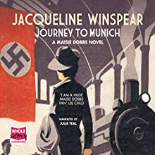 Journey to Munich: A Maisie Dobbs Mystery, Book 12 Audiobook by Jacqueline Winspear Narrated by Julie Teal