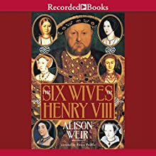 The Six Wives of Henry VIII (       UNABRIDGED) by Alison Weir Narrated by Simon Prebble