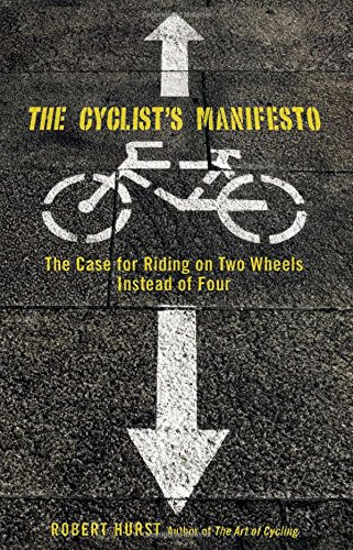 Cyclist's Manifesto: The Case For Riding On Two Wheels Instead Of Four (Falcon Guide)